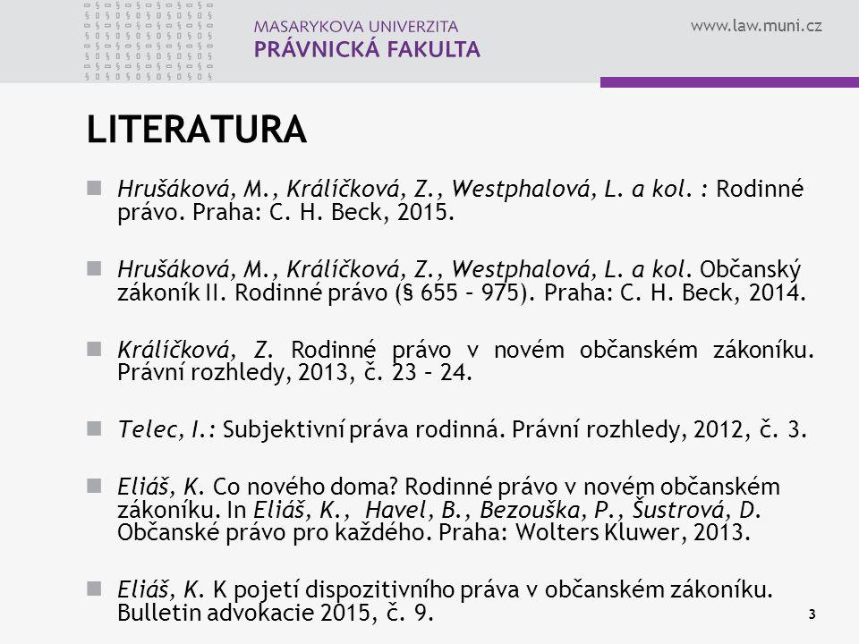 LITERATURA Hrušáková, M., Králíčková, Z., Westphalová, L. a kol. : Rodinné právo. Praha: C. H. Beck, 2015.