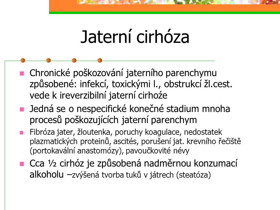 Jaterní cirhóza Chronické poškozování jaterního parenchymu způsobené: infekcí, toxickými l., obstrukcí žl.cest. vede k ireverzibilní jaterní cirhoźe.