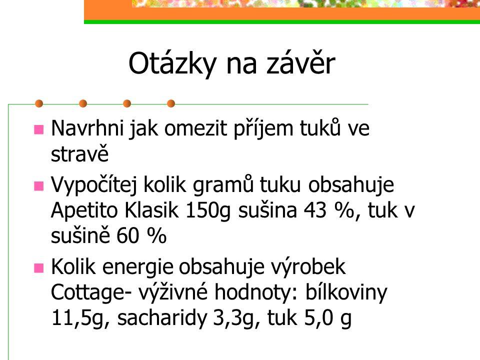 Otázky na závěr Navrhni jak omezit příjem tuků ve stravě