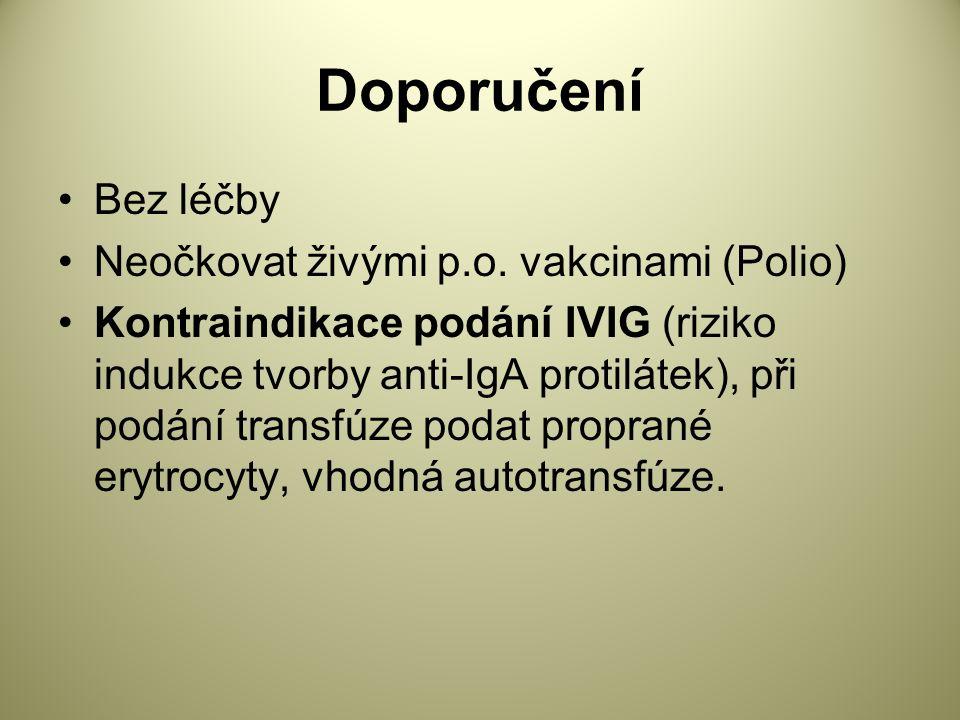 Doporučení Bez léčby Neočkovat živými p.o. vakcinami (Polio)