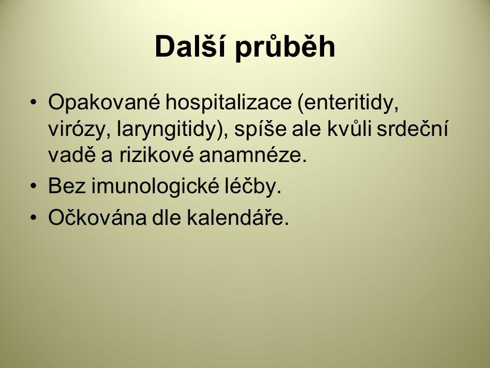 Další průběh Opakované hospitalizace (enteritidy, virózy, laryngitidy), spíše ale kvůli srdeční vadě a rizikové anamnéze.