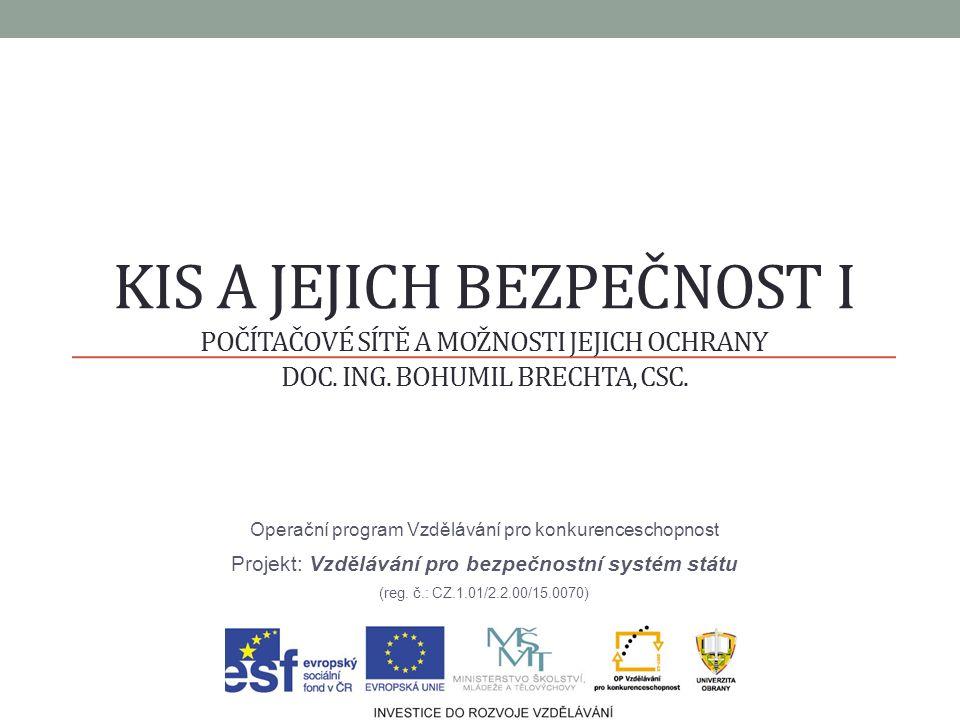 KIS a jejich bezpečnost I Počítačové sítě a možnosti jejich ochrany doc. Ing. Bohumil Brechta, CSc.