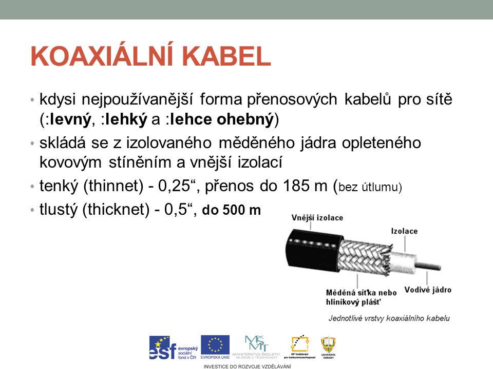 KOAXIÁLNÍ KABEL kdysi nejpoužívanější forma přenosových kabelů pro sítě (:levný, :lehký a :lehce ohebný)