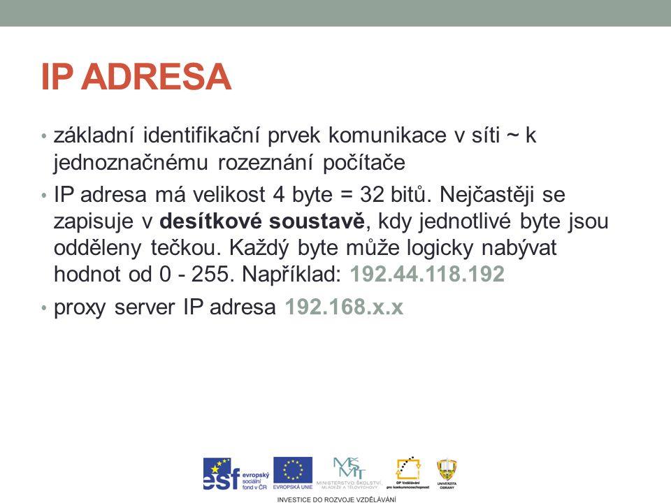 IP ADRESA základní identifikační prvek komunikace v síti ~ k jednoznačnému rozeznání počítače.