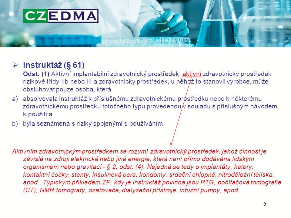 Instruktáž (§ 61) Odst. (1) Aktivní implantabilní zdravotnický prostředek, aktivní zdravotnický prostředek rizikové třídy IIb nebo III a zdravotnický prostředek, u něhož to stanovil výrobce, může obsluhovat pouze osoba, která