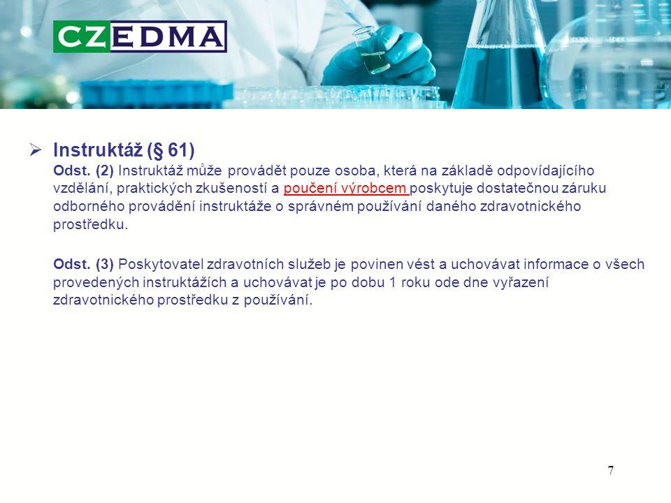 Instruktáž (§ 61) Odst. (2) Instruktáž může provádět pouze osoba, která na základě odpovídajícího vzdělání, praktických zkušeností a poučení výrobcem poskytuje dostatečnou záruku odborného provádění instruktáže o správném používání daného zdravotnického prostředku.