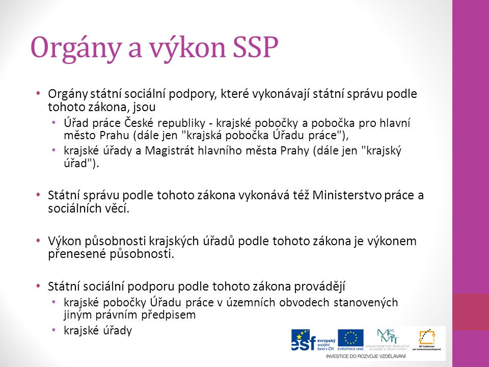 Orgány a výkon SSP Orgány státní sociální podpory, které vykonávají státní správu podle tohoto zákona, jsou.