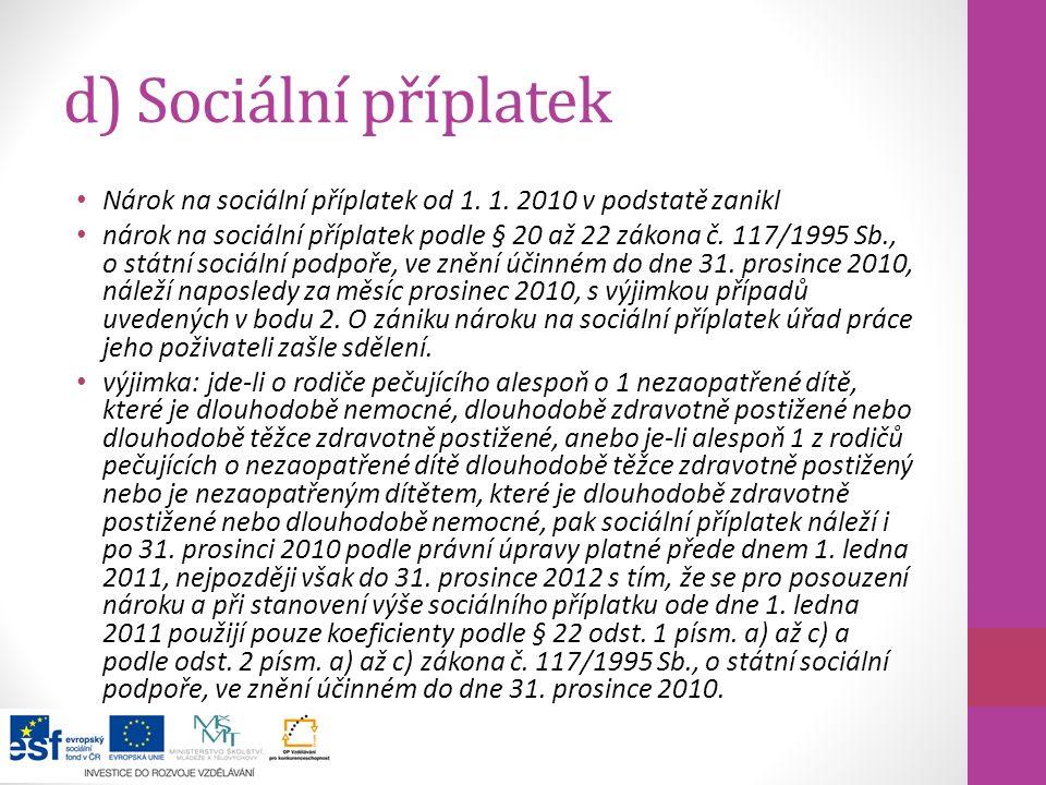 d) Sociální příplatek Nárok na sociální příplatek od 1. 1. 2010 v podstatě zanikl.