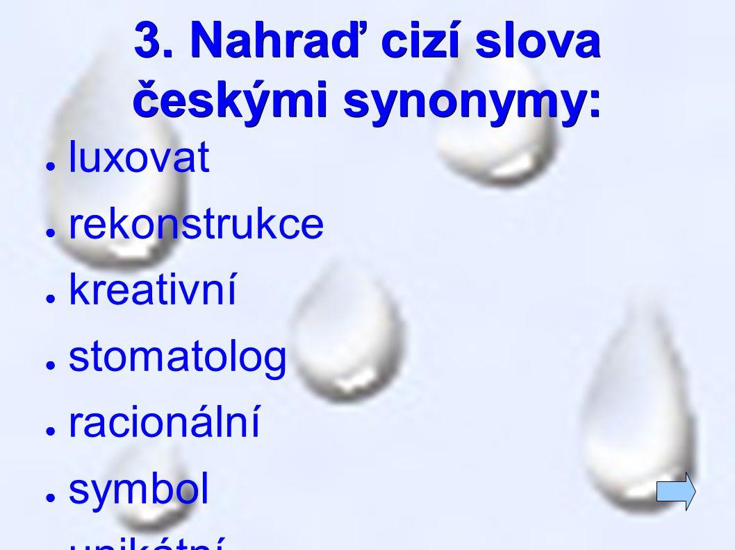3. Nahraď cizí slova českými synonymy: