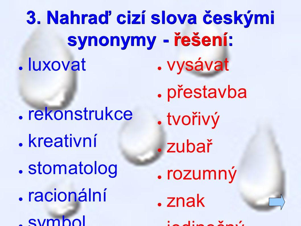 3. Nahraď cizí slova českými synonymy - řešení: