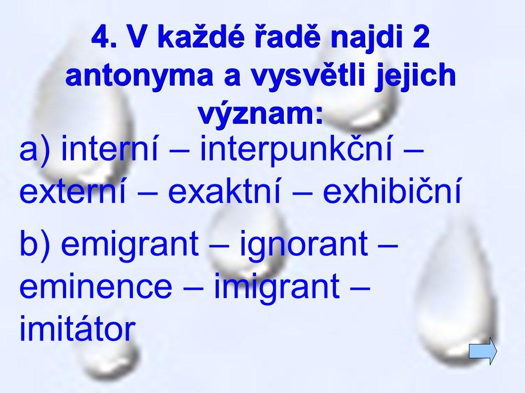 4. V každé řadě najdi 2 antonyma a vysvětli jejich význam: