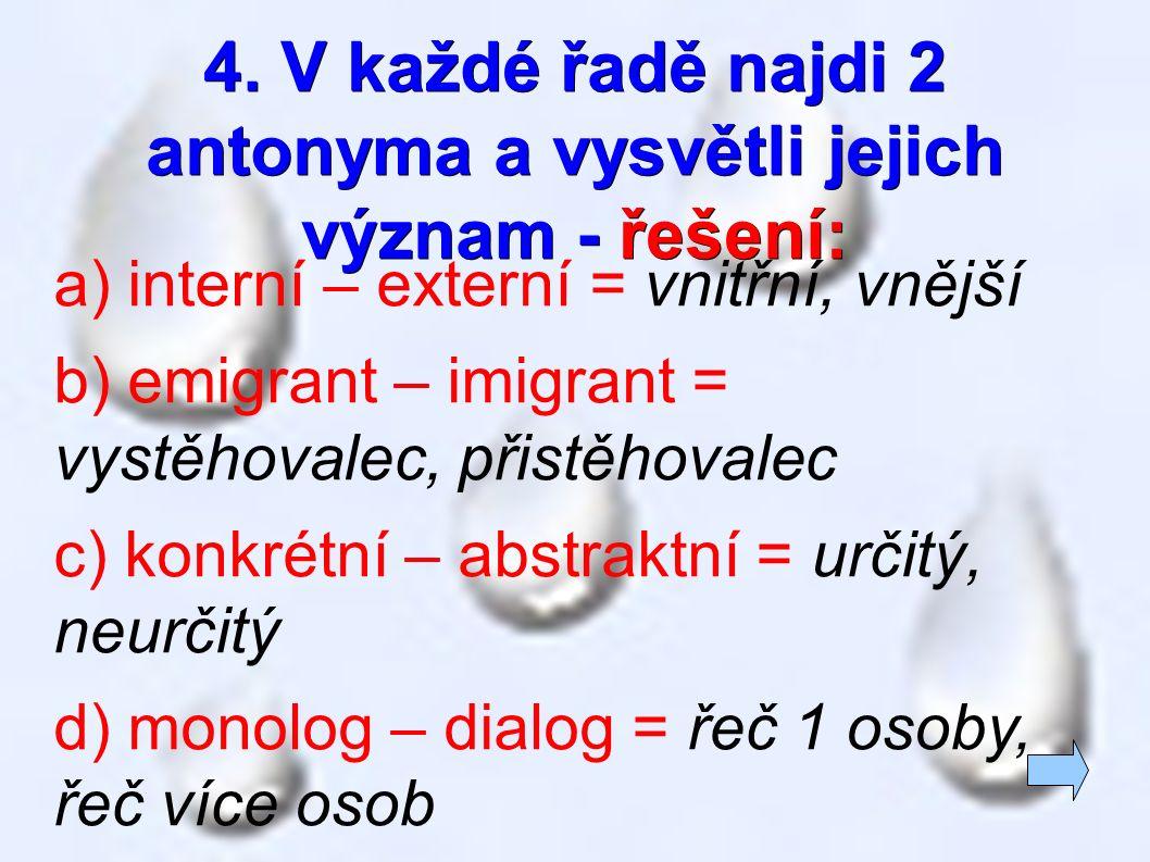 4. V každé řadě najdi 2 antonyma a vysvětli jejich význam - řešení: