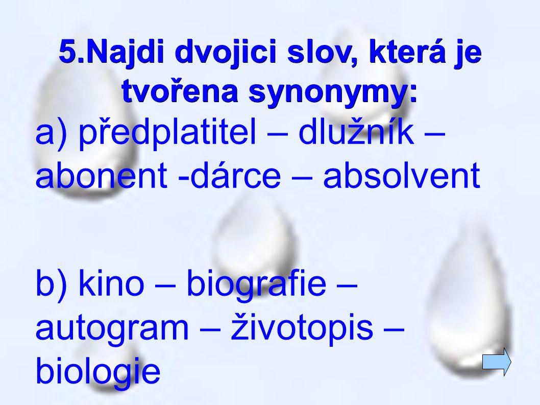 5.Najdi dvojici slov, která je tvořena synonymy: