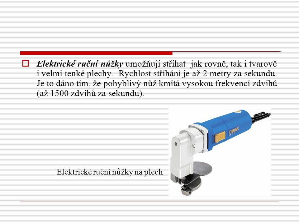 Elektrické ruční nůžky umožňují stříhat jak rovně, tak i tvarově i velmi tenké plechy. Rychlost stříhání je až 2 metry za sekundu. Je to dáno tím, že pohyblivý nůž kmitá vysokou frekvencí zdvihů (až 1500 zdvihů za sekundu).