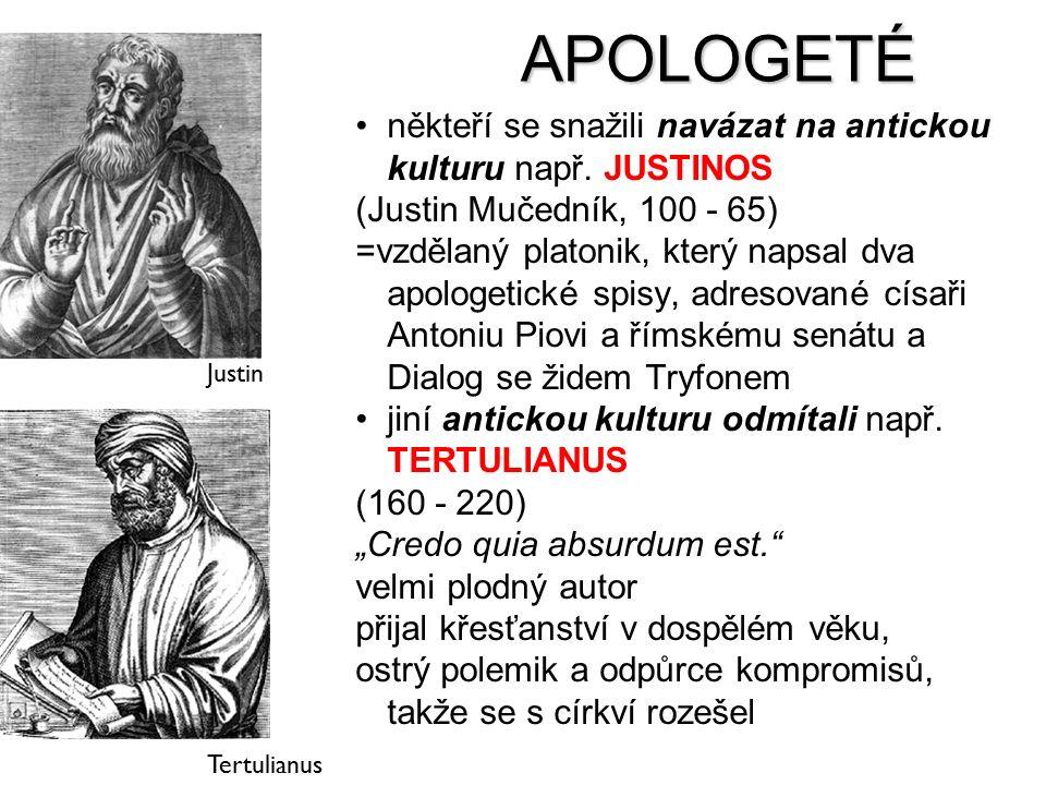 APOLOGETÉ někteří se snažili navázat na antickou kulturu např. JUSTINOS. (Justin Mučedník, 100 - 65)