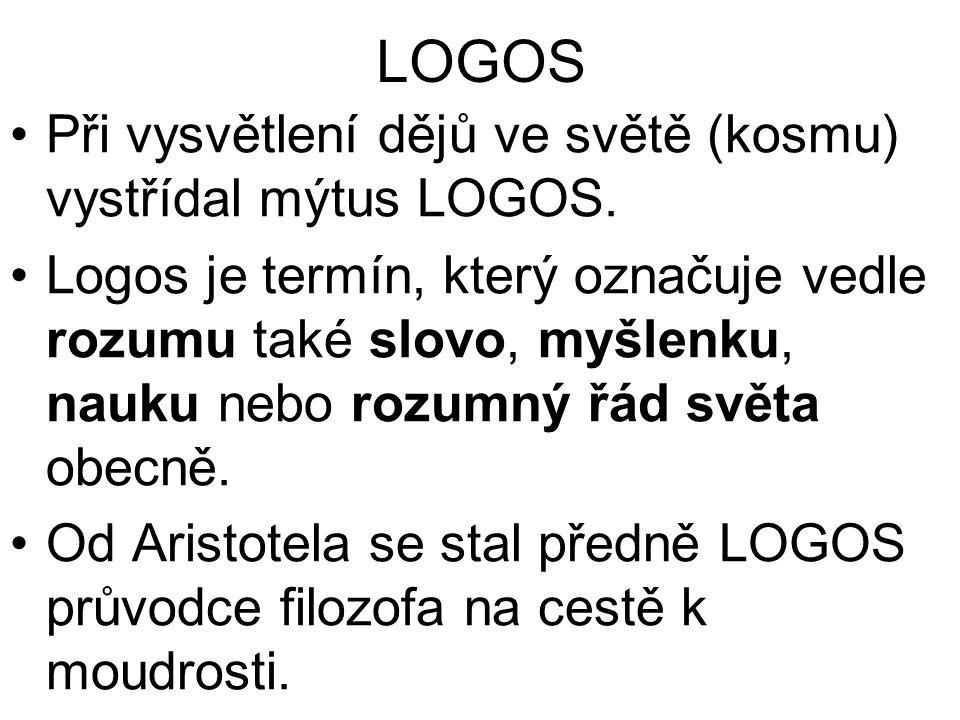 LOGOS Při vysvětlení dějů ve světě (kosmu) vystřídal mýtus LOGOS.