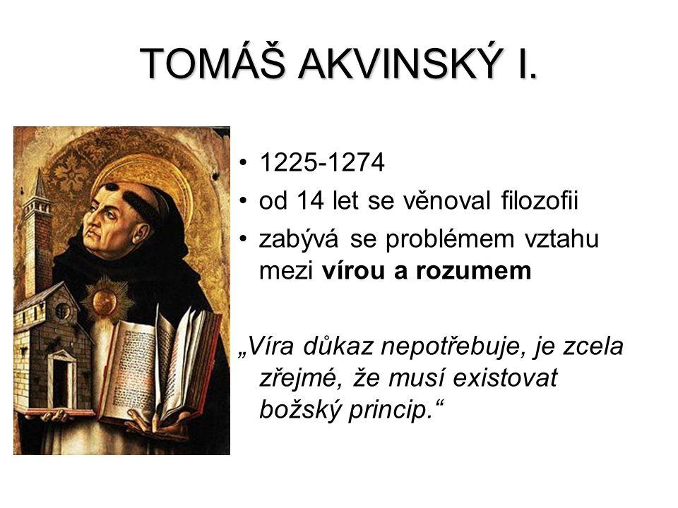 TOMÁŠ AKVINSKÝ I. 1225-1274 od 14 let se věnoval filozofii