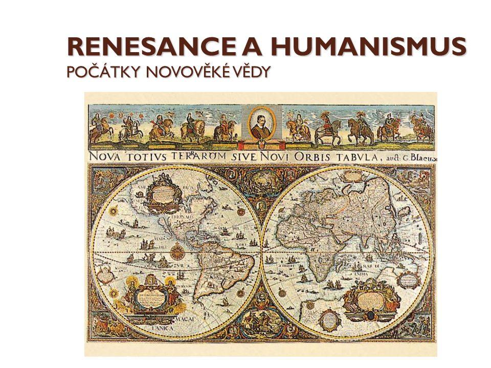 RENESANCE A HUMANISMUS POČÁTKY NOVOVĚKÉ VĚDY