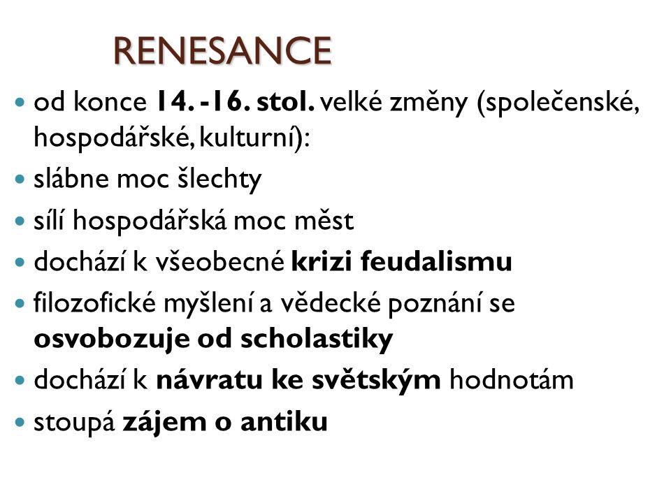 RENESANCE od konce 14. -16. stol. velké změny (společenské, hospodářské, kulturní): slábne moc šlechty.