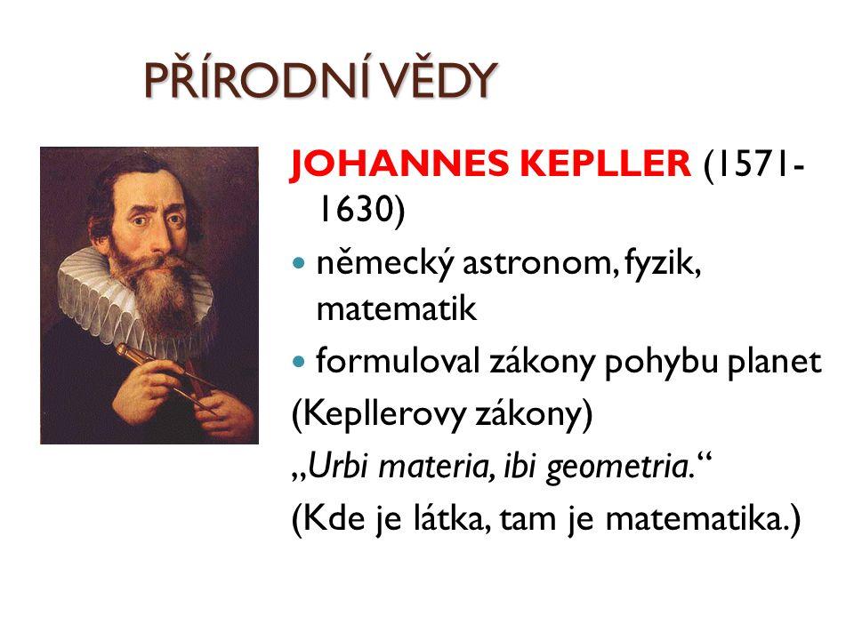 PŘÍRODNÍ VĚDY JOHANNES KEPLLER (1571- 1630)