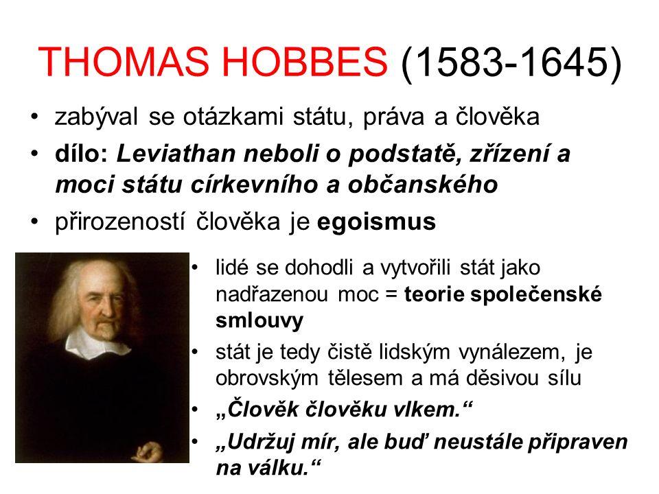 THOMAS HOBBES (1583-1645) zabýval se otázkami státu, práva a člověka