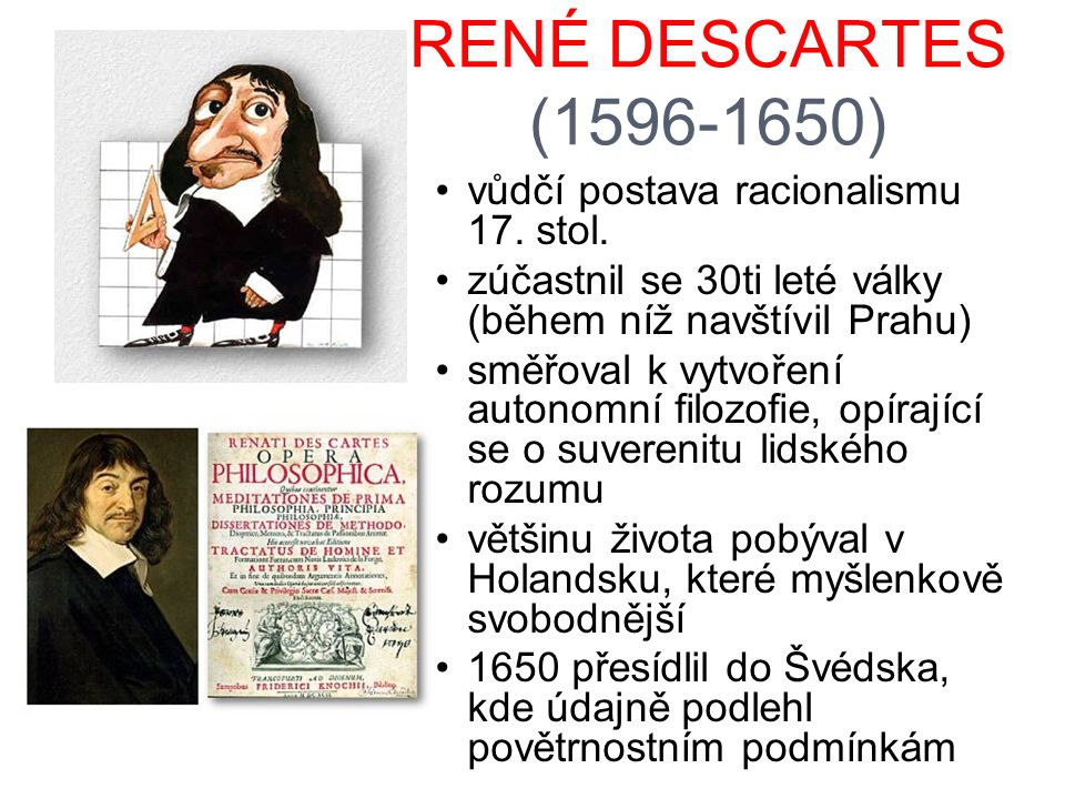 RENÉ DESCARTES (1596-1650) vůdčí postava racionalismu 17. stol.