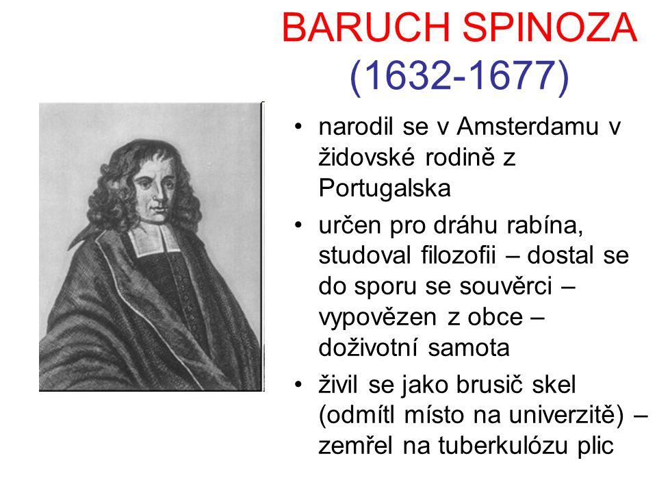 BARUCH SPINOZA (1632-1677) narodil se v Amsterdamu v židovské rodině z Portugalska.