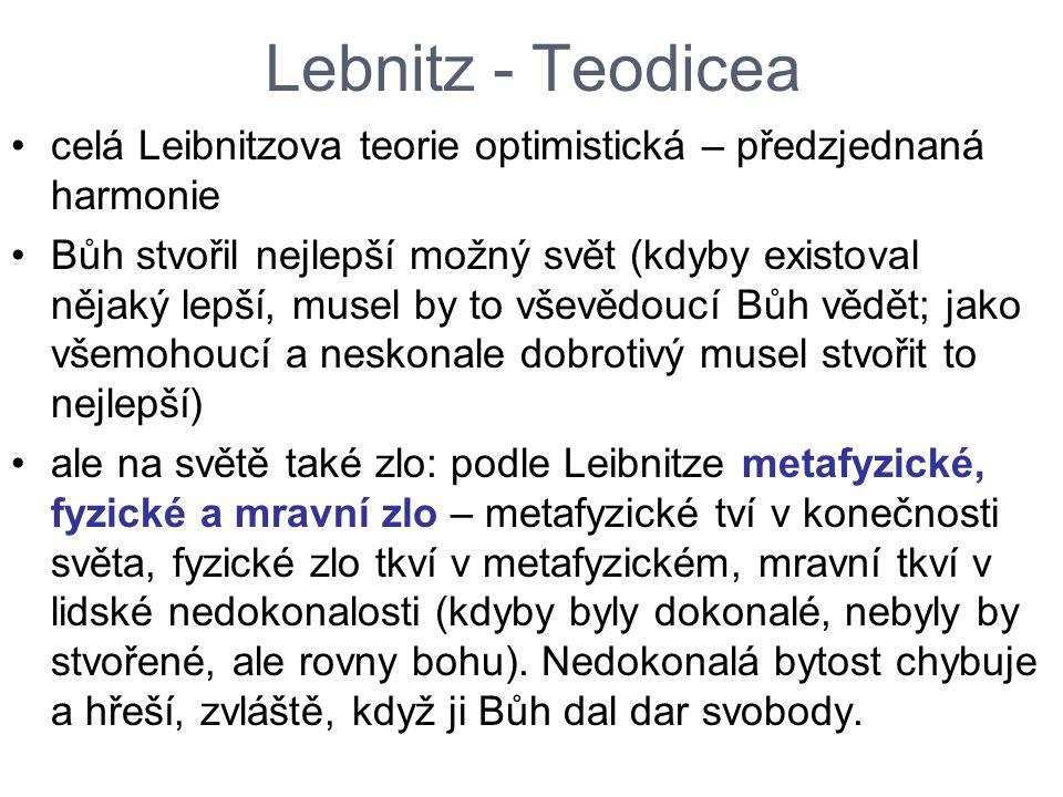 Lebnitz - Teodicea celá Leibnitzova teorie optimistická – předzjednaná harmonie.