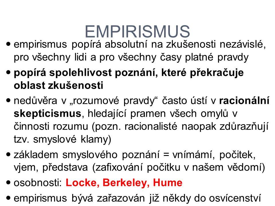 EMPIRISMUS empirismus popírá absolutní na zkušenosti nezávislé, pro všechny lidi a pro všechny časy platné pravdy.