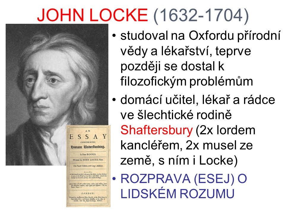 JOHN LOCKE (1632-1704) studoval na Oxfordu přírodní vědy a lékařství, teprve později se dostal k filozofickým problémům.