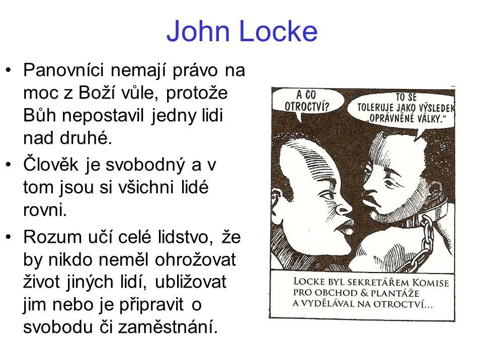 John Locke Panovníci nemají právo na moc z Boží vůle, protože Bůh nepostavil jedny lidi nad druhé.