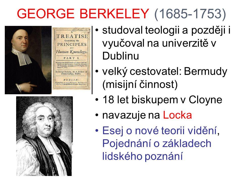 GEORGE BERKELEY (1685-1753) studoval teologii a později i vyučoval na univerzitě v Dublinu. velký cestovatel: Bermudy (misijní činnost)