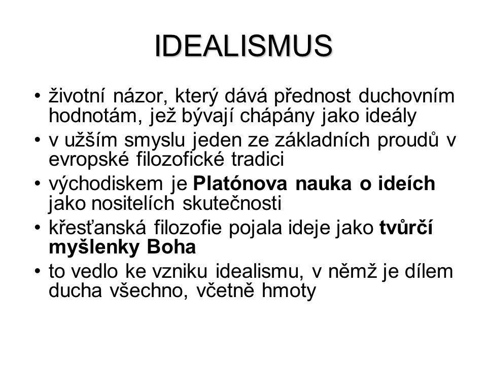 IDEALISMUS životní názor, který dává přednost duchovním hodnotám, jež bývají chápány jako ideály.