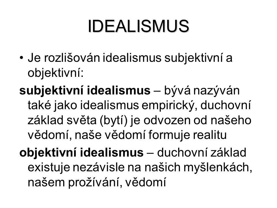IDEALISMUS Je rozlišován idealismus subjektivní a objektivní:
