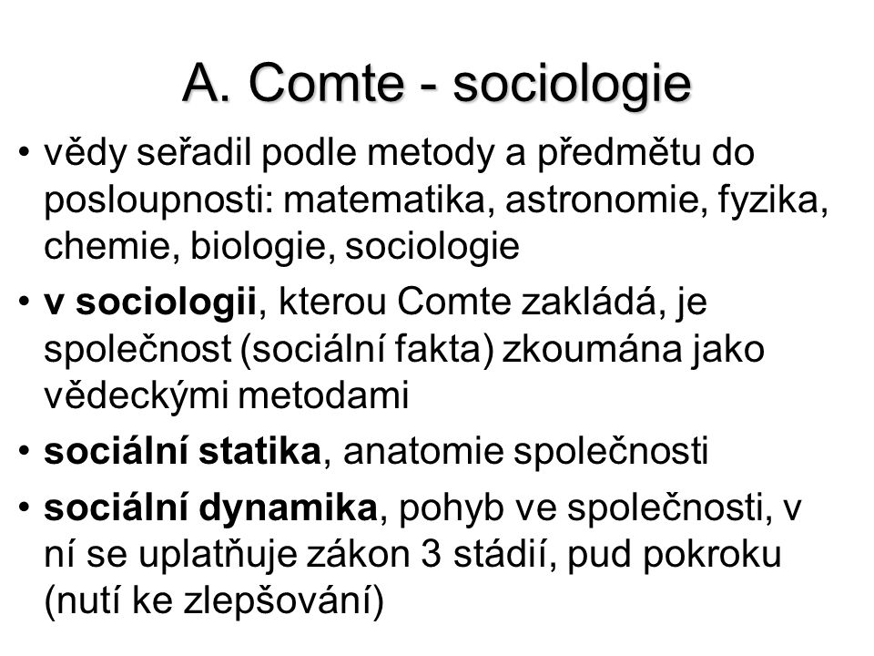 A. Comte - sociologie vědy seřadil podle metody a předmětu do posloupnosti: matematika, astronomie, fyzika, chemie, biologie, sociologie.
