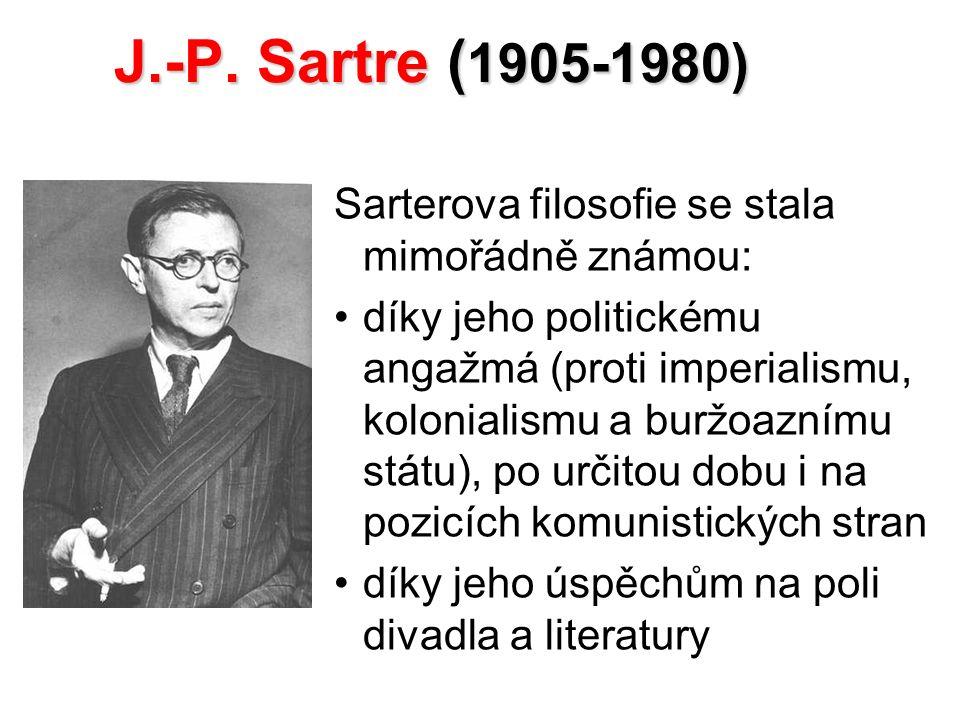 J.-P. Sartre (1905-1980) Sarterova filosofie se stala mimořádně známou: