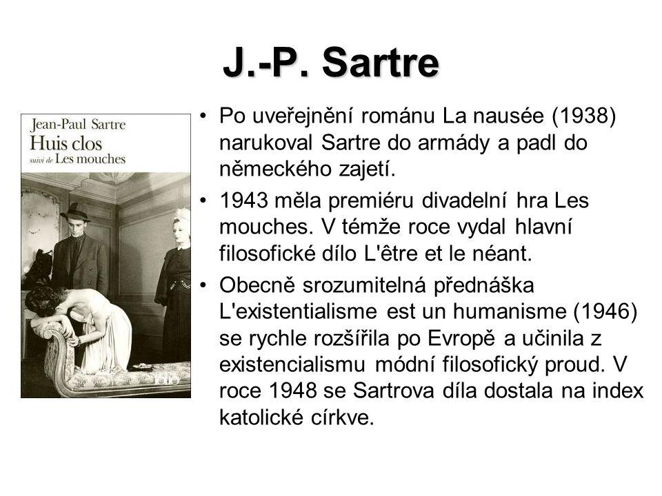 J.-P. Sartre Po uveřejnění románu La nausée (1938) narukoval Sartre do armády a padl do německého zajetí.