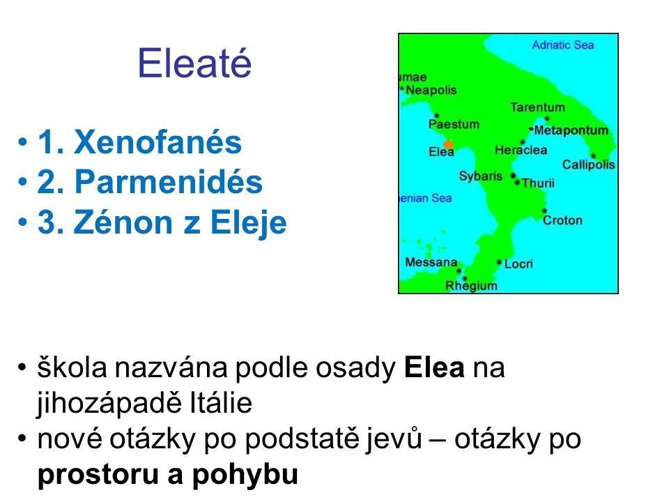 Eleaté 1. Xenofanés 2. Parmenidés 3. Zénon z Eleje