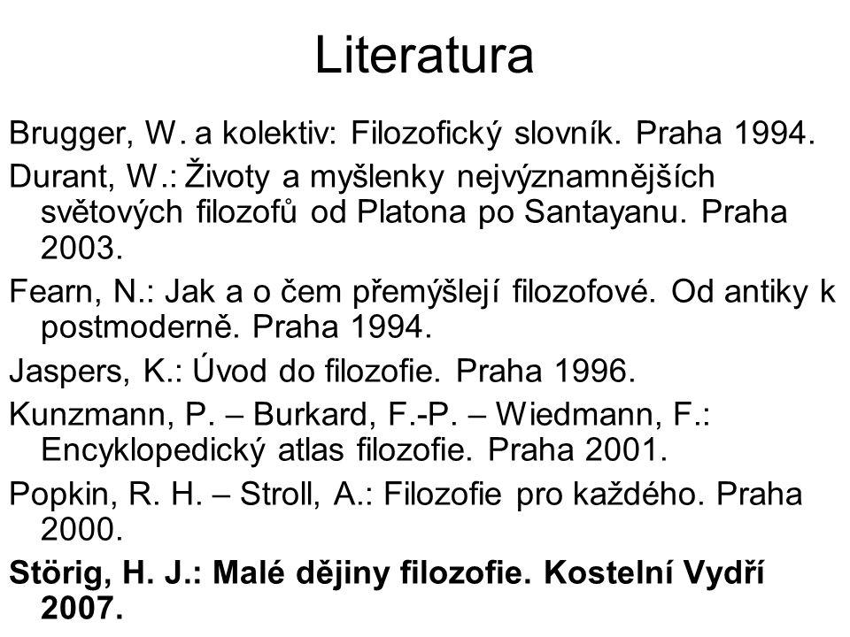 Literatura Brugger, W. a kolektiv: Filozofický slovník. Praha 1994.