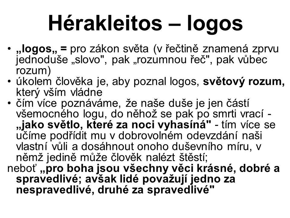 """Hérakleitos – logos """"logos"""" = pro zákon světa (v řečtině znamená zprvu jednoduše """"slovo , pak """"rozumnou řeč , pak vůbec rozum)"""
