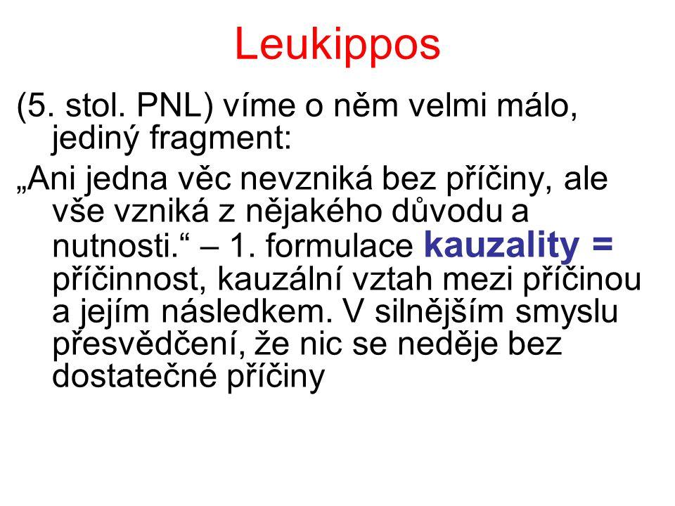 Leukippos (5. stol. PNL) víme o něm velmi málo, jediný fragment: