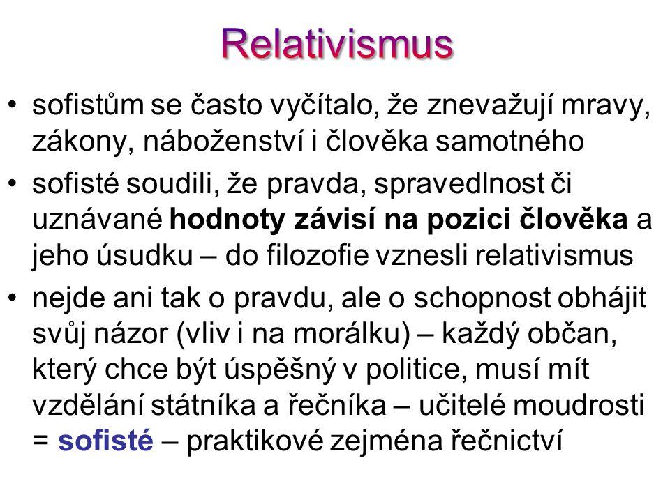 Relativismus sofistům se často vyčítalo, že znevažují mravy, zákony, náboženství i člověka samotného.