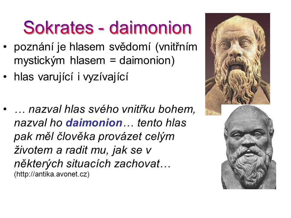 Sokrates - daimonion poznání je hlasem svědomí (vnitřním mystickým hlasem = daimonion) hlas varující i vyzívající.