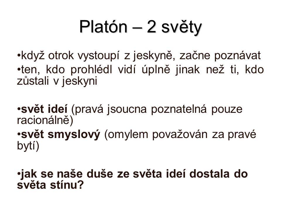 Platón – 2 světy když otrok vystoupí z jeskyně, začne poznávat