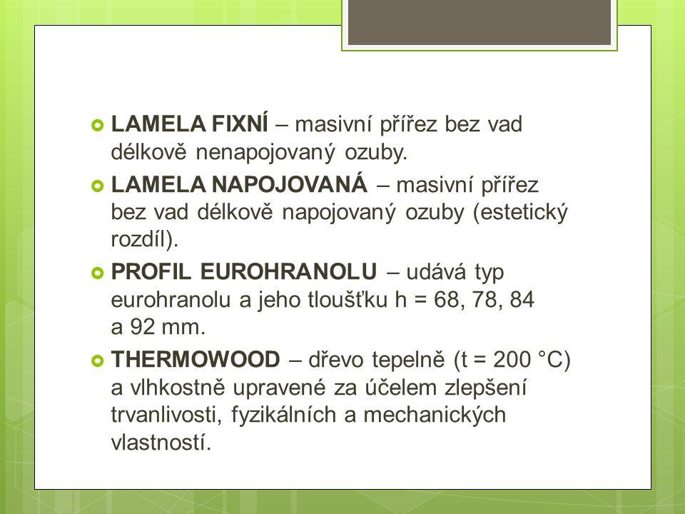 LAMELA FIXNÍ – masivní přířez bez vad délkově nenapojovaný ozuby.