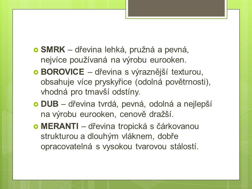 SMRK – dřevina lehká, pružná a pevná, nejvíce používaná na výrobu eurooken.