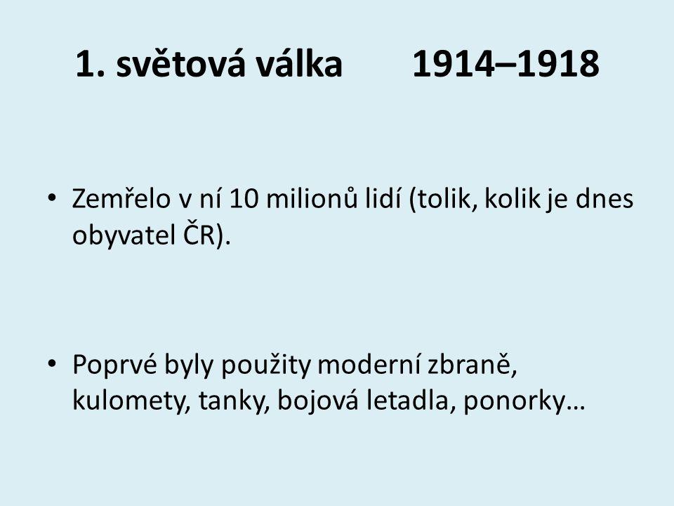 1. světová válka 1914–1918 Zemřelo v ní 10 milionů lidí (tolik, kolik je dnes obyvatel ČR).