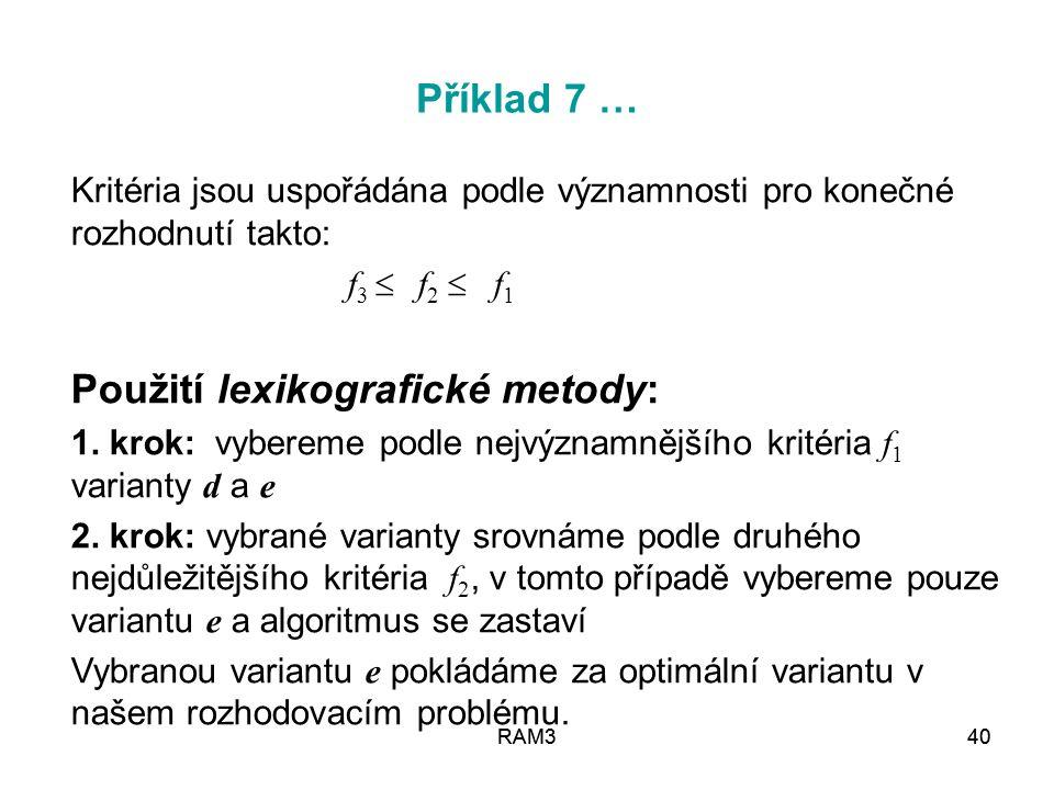 Příklad 7 … Kritéria jsou uspořádána podle významnosti pro konečné rozhodnutí takto: f3  f2  f1.