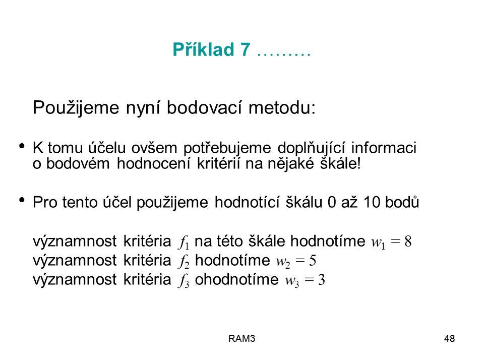 Příklad 7 ……… Použijeme nyní bodovací metodu: