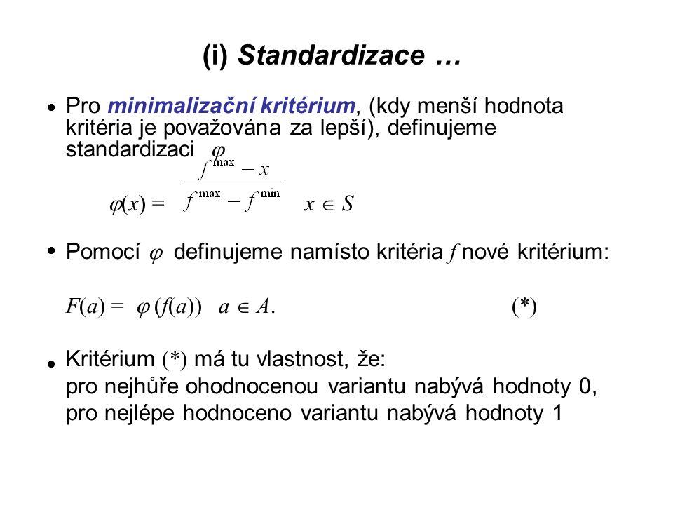 (i) Standardizace … Pro minimalizační kritérium, (kdy menší hodnota kritéria je považována za lepší), definujeme standardizaci 